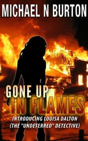 Gone Up In Flames - The Undeterred Detective, #1 ebook by Michael N Burton