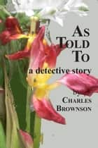 As Told To eBook by Charles Brownson