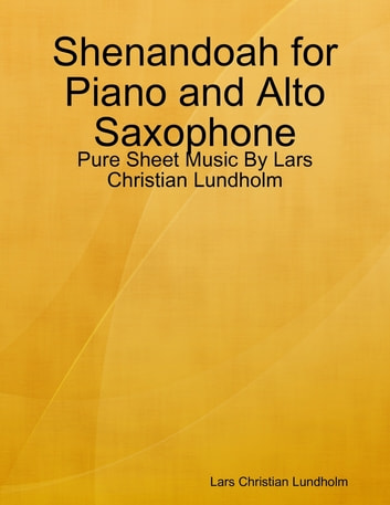 Shenandoah for Piano and Alto Saxophone - Pure Sheet Music By Lars Christian Lundholm ebook by Lars Christian Lundholm