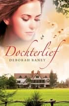 Dochterlief - roman ebook by Jaap Slingerland, Deborah Raney