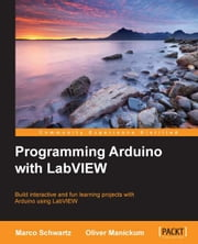 Programming Arduino with LabVIEW ebook by Marco Schwartz, Oliver Manickum