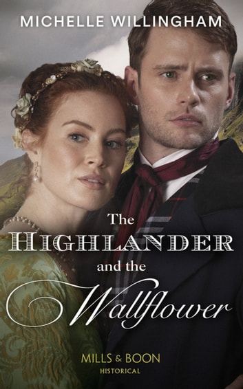 The Highlander And The Wallflower (Mills & Boon Historical) (Untamed Highlanders, Book 2) ebook by Michelle Willingham