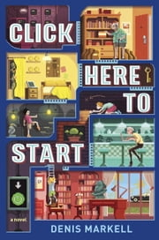 Click Here to Start (A Novel) ebook by Denis Markell