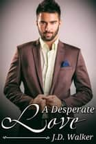 A Desperate Love ebook by J.D. Walker