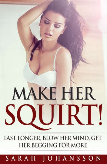 Make Her Squirt! ebook by Sarah Johansson