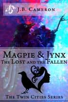 Magpie & Jynx: The Lost and the Fallen ebook by Cameron Jon Bernhard