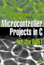 Microcontroller Projects in C for the 8051 ebook by Ibrahim, Dogan