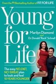 Young for Life - The Easy No-Diet, No-Sweat Plan to Look and Feel 10 Years Younger ebook by Marilyn Diamond, David Schnell