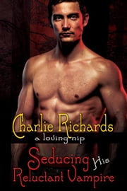Seducing His Reluctant Vampire ebook by Charlie Richards