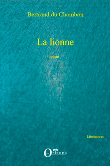 La lionne: Roman ebook by Bertrand Du Chambon