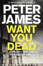 Want You Dead ebook by Peter James