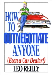 How To Outnegotiate Anyone ebook by Leo Reilly