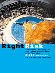 Right Risk - 10 Powerful Principles for Taking Giant Leaps with Your Life ebook by Bill Treasurer