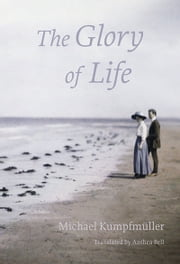 The Glory of Life ebook by Michael Kumpfmüller,Anthea Bell
