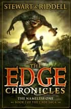 The Edge Chronicles 11: The Nameless One - First Book of Cade ebook by Paul Stewart, Chris Riddell