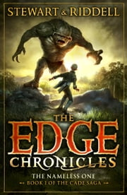 The Edge Chronicles 11: The Nameless One - First Book of Cade ebook by Paul Stewart,Chris Riddell