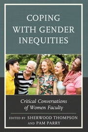 Coping with Gender Inequities - Critical Conversations of Women Faculty ebook by Sherwood Thompson, Pamela Parry
