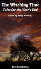 The Witching Time - Tales for the Year's End ebook by Henry Norman
