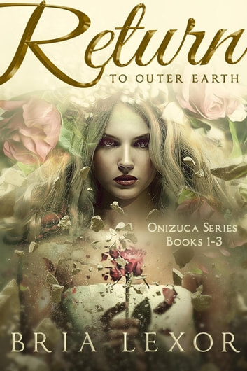 Return To Outer Earth - Onizuca Series, #1 ebook by Bria Lexor