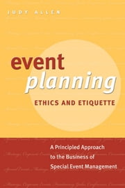 Event Planning Ethics and Etiquette - A Principled Approach to the Business of Special Event Management ebook by Judy Allen