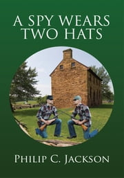 A SPY WEARS TWO HATS ebook by Philip C. Jackson