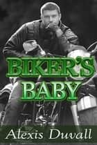 Biker's Baby ebook by Alexis Duvall