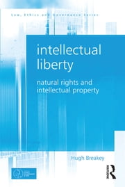 Intellectual Liberty - Natural Rights and Intellectual Property ebook by Hugh Breakey