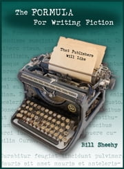 The FORMULA For Writing Fiction That Publishers Will Like ebook by Bill Sheehy