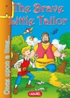 The Brave Little Tailor - Tales and Stories for Children ebook by Jacob and Wilhelm Grimm, Jesús Lopez Pastor, Once Upon a Time