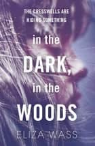 In the Dark, In the Woods ebook by Eliza Wass