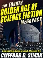 The Fourth Golden Age of Science Fiction MEGAPACK ®: Clifford D. Simak eBook by Clifford D. Simak