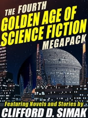 The Fourth Golden Age of Science Fiction Megapack: Clifford D. Simak ebook by Clifford D. Simak