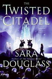 The Twisted Citadel - DarkGlass Mountain: Book Two ebook by Sara Douglass