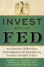 Invest with the Fed: Maximizing Portfolio Performance by Following Federal Reserve Policy ebook by Robert R. Johnson,Gerald R. Jensen,Luis Garcia-Feijoo