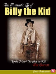 The Authentic Life of Billy the Kid ebook by Patt Garrett