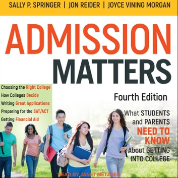 Admission Matters - What Students and Parents Need to Know About Getting into College audiobook by Sally P. Springer,Jon Reider,Joyce Vining Morgan