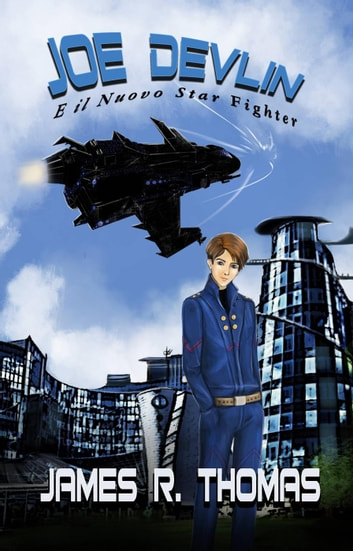 Joe Devlin E il Nuovo Star Fighter ebook by James R. Thomas