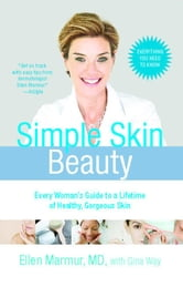 Simple Skin Beauty - Every Woman's Guide to a Lifetime of Healthy, Gorgeous Skin ebook by Ellen Marmur Dr.
