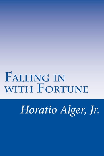 Falling in with Fortune (Illustrated Edition) - The Experiences of a Young Secretary ebook by Horatio Alger, Jr.,Edward Stratemeyer