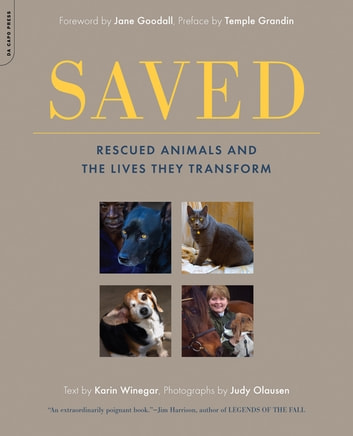 Saved - Rescued Animals and the Lives They Transform ebook by Karin Winegar