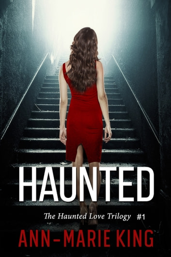 Haunted (The Haunted Love Trilogy Book 1) ebook by Ann-Marie King