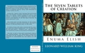 The Seven Tablets of Creation: - Enuma Elish Complete ebook by Leonard William King