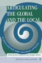 Articulating The Global And The Local - Globalization And Cultural Studies ebook by Ann Cvetkovich