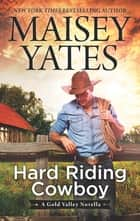Hard Riding Cowboy (A Gold Valley Novella) ebook by Maisey Yates