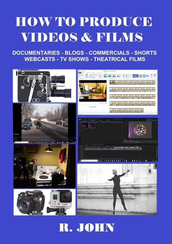 How To Produce Videos & Films ebook by R. John