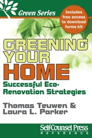 Greening Your Home - Successful Eco-Renovation Strategies ebook by Thomas Teuwen,Laura Lynn Parker