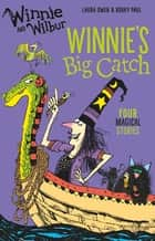 Winnie and Wilbur Winnie's Big Catch ebook by Laura Owen, Korky Paul