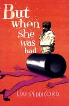 But When She Was Bad - A Novel ebook by Lou Peddicord