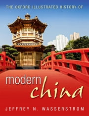 The Oxford Illustrated History of Modern China ebook by Jeffrey N. Wasserstrom