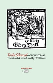 To the Silenced - Selected Poems ebook by Georg Trakl,Will Stone